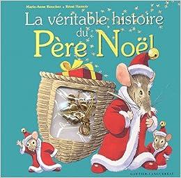 histoire du pere noel La Véritable histoire du Père Noël: Marie Anne Boucher, Rémi  histoire du pere noel