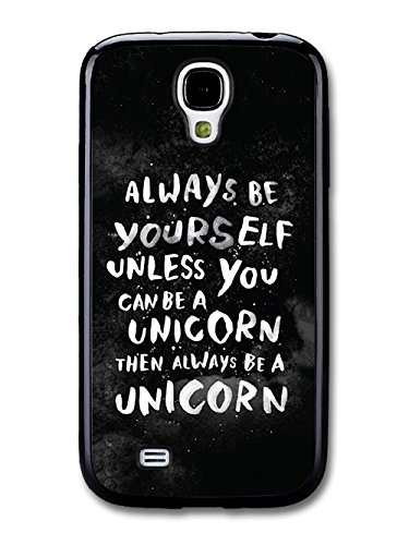 Always Be A Unicorn Life & Love Inspirational Quotes coque pour Samsung Galaxy S4