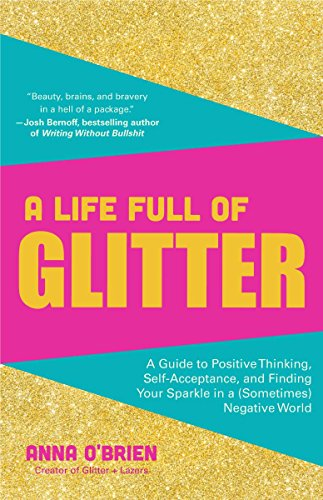 A Life Full of Glitter: A Guide to Positive Thinking, Self-Acceptance, and Finding Your Sparkle in a (Sometimes) Negative - Spirit Glitters