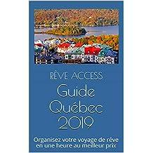 Guide Québec 2019: Organisez votre voyage de rêve en une heure au meilleur prix (French Edition)