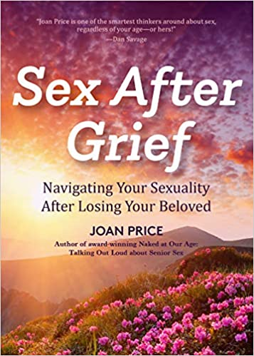 The Sex After Grief: Navigating Your Sexuality After Losing Your Beloved by Joan Price product recommended by Brenda Knight on Improve Her Health.
