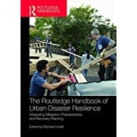 The Routledge Handbook of Urban Disaster Resilience: Integrating Mitigation, Preparedness, and Recovery Planning