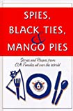 img - for Spies, Black Ties & Mango Pies: Stories and Recipes from CIA Families All Over the World book / textbook / text book
