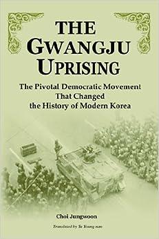 The Gwangju Uprising: The Pivotal Democratic Movement That Changed the History of Modern Korea