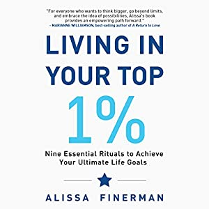 Living in Your Top 1%: Nine Essential Rituals to Achieve Your Ultimate Life Goals Audiobook