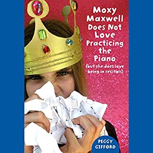 Moxy Maxwell Does Not Love Practicing the Piano Audiobook