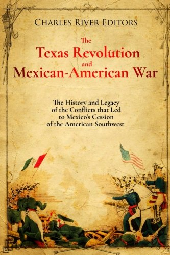 Read Online The Texas Revolution and Mexican-American War: The History and Legacy of the Conflicts that Led to Mexico's Cession of the American Southwest pdf