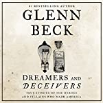 Dreamers and Deceivers: True and Untold Stories of the Heroes and Villains Who Made America | Glenn Beck