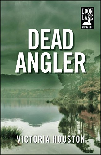 Dead Angler (Loon Lake Mystery Book 1) ()