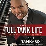 The Full Tank Life: Fuel Your Dreams, Ignite Your Destiny | Ben Tankard