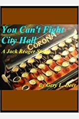You Can't Fight City Hall : A Jack Reager Story (Jack Reager - City Reporter Book 1) Kindle Edition