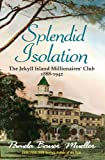 img - for Splendid Isolation: The Jekyll Island Millionaires' Club 1888-1942 book / textbook / text book