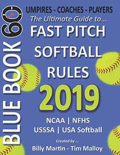 (2019 BlueBook 60 - The Ultimate Guide to Fastpitch Softball Rules: Featuring NCAA, NFHS, USSSA and USA Softball Rule)