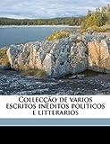 Collecção de Varios Escritos inéditos Politicos E Litterarios, Jos Manuel Teixeira De Carvalho and José Manuel Teixeira De Carvalho, 1149317787