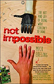 Not Impossible: The Art and Joy of Doing What Couldn't Be
