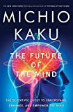 The Future of the Mind: The Scientific Quest to Understand, Enhance, and Empower the Mind by Michio Kaku Picture