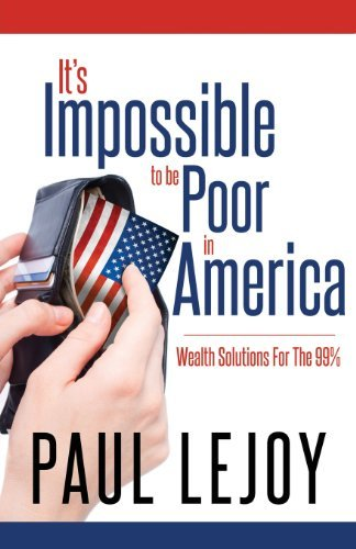 It's Impossible to Be Poor in America [Paperback] [2012] (Author) Paul Lejoy