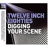Twelve Inch 80s: Digging Your