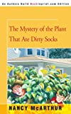 The Mystery of the Plant That Ate Dirty Socks, Nancy McArthur, 0595336930