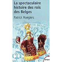 La spectaculaire histoire des rois des Belges (TEMPUS t. 253) (French Edition)