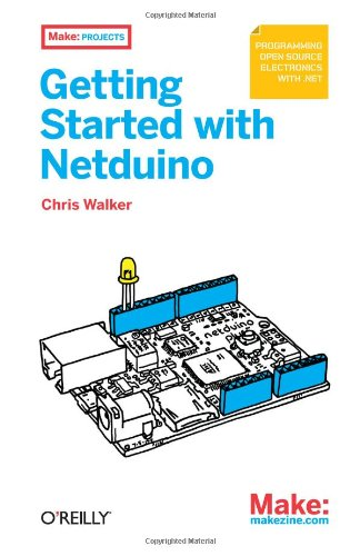 Getting Started with Netduino: Open Source Electronics Projects with .NET