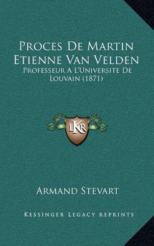 Proces De Martin Etienne Van Velden: Professeur A L'Universite De Louvain (1871) (French Edition)
