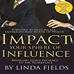 Impact Your Sphere of Influence: Bringing God's Presence in the Workplace | Linda Fields