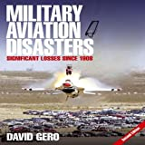 Military Aviation Disasters, David Gero, 1844256456
