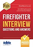 Firefighter Interview Questions And Answers: The ULTIMATE guide for anyone who is serious about passing the interview for becoming a firefighter (Testing Series)