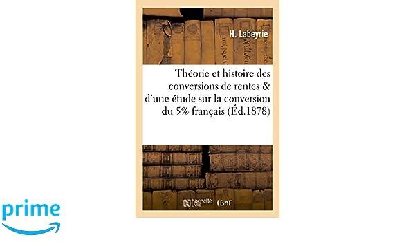 Theorie Et Histoire Des Conversions de Rentes, Suivies DUne Etude (Sciences Sociales) (French Edition): Labeyrie-H: 9782011347329: Amazon.com: Books