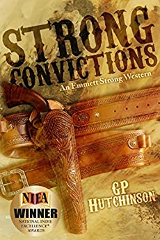 Strong Convictions: An Emmett Strong Western (Emmett Strong Westerns Book 1) by [Hutchinson, GP]