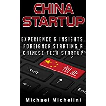 China Startup: Experience and Insights. A Foreigner Starting a Chinese Tech Startup
