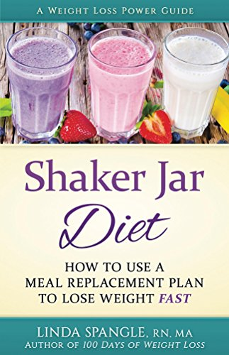 Shaker Jar Diet: How to Use a Meal Replacement Plan to Lose Weight Fast