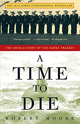 A Time to Die: The Untold Story of the KURSK  Tragedy