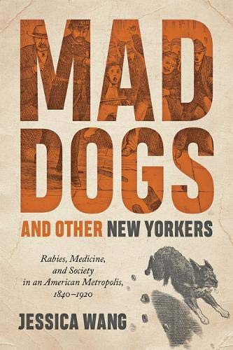 Mad Dogs and Other New Yorkers: Rabies, Medicine, and Society in an American Metropolis, 1840-1920 (Animals, History, Culture)