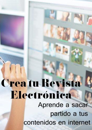 Descargar Libro Crea Tu Revista Electrónica. Aprende A Sacar Partido A Tus Contenidos En Internet Antonio Yagüe