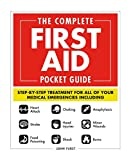 The Complete First Aid Pocket Guide: Step-by-Step Treatment for All of Your Medical Emergencies Including Heart Attack Stroke Food Poisoning ... Shock Anaphylaxis Minor Wounds Burns