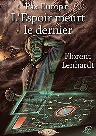 Pax Europæ - L'Espoir meurt le dernier par Florent Lenhardt