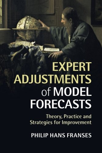 Expert Adjustments of Model Forecasts: Theory, Practice and Strategies for Improvement pdf epub