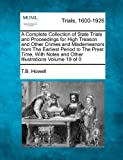 A Complete Collection of State Trials and Proceedings for High Treason and Other Crimes and Misdemeanors from The Earliest Period to The Present Time, Volume XIX by T.B. Howell (2011-03-27)