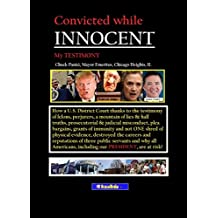 Convicted While Innocent: My Testimony