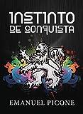 Instinto de Conquista: Cómo alcanzar tu propósito y no morir en el intento (Spanish Edition)