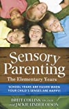Sensory Parenting - The Elementary Years, Britt Collins and Jackie Olson, 1935567411