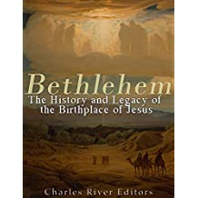 Bethlehem: The History and Legacy of the Birthplace of Jesus