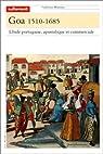 Goa, 1510-1685. L'Inde portugaise, apostolique et commerciale par Autrement