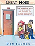 Cheat Mode the Definitive Guide to Getting into and Surviving the Games Industry, Dan Jacobs, 1849142904