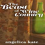 Beast of Wine Country | Angelica Kate