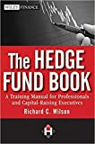 The Hedge Fund Book: A Training Manual for Professionals and Capital-Raising Executives 1st Edition - Hardcover