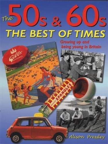 Download The 50s & 60s: The Best of Times: Growing Up and Being Young in Britain pdf epub