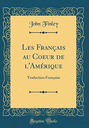 Les Français au Coeur de l'Amérique: Traduction Française (Classic Reprint) (French Edition) (In The Best Possible Taste Grayson Perry)